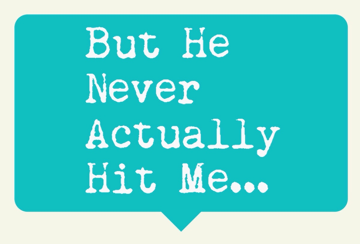 But He Has Never Actually Hit Me.